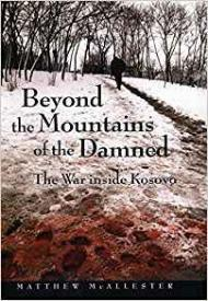 Beyond the Mountains of the Damned: The War Inside Kosovoby: McAllester, Matthew - Product Image