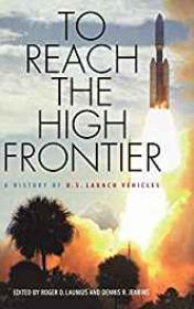 To Reach the High Frontier: A History of U.S. Launch Vehiclesby: Jenkins, Dennis R (Editor) - Product Image