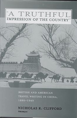 """Truthful Impression of the Country, A"" British and American Travel Writing in China, 1880-1949by: Clifford, Nicholas R. - Product Image"